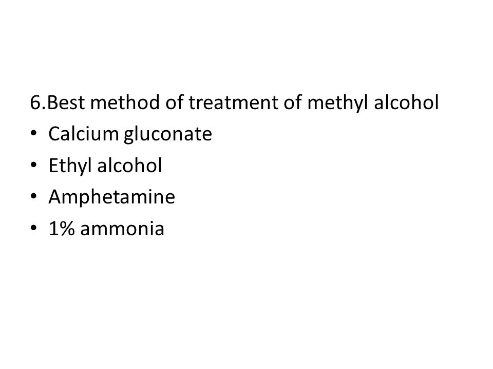 6.Best method of treatment of methyl alcohol