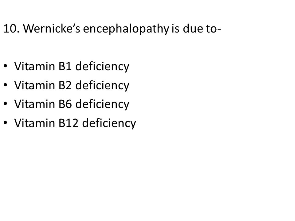 10. Wernicke's encephalopathy is due to-