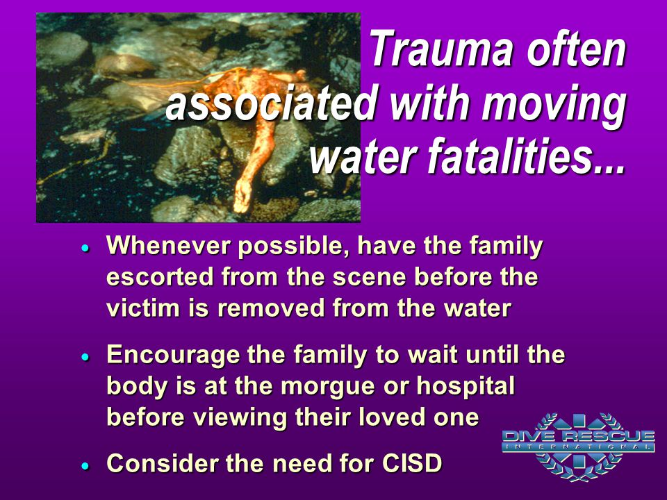 Trauma often associated with moving water fatalities...