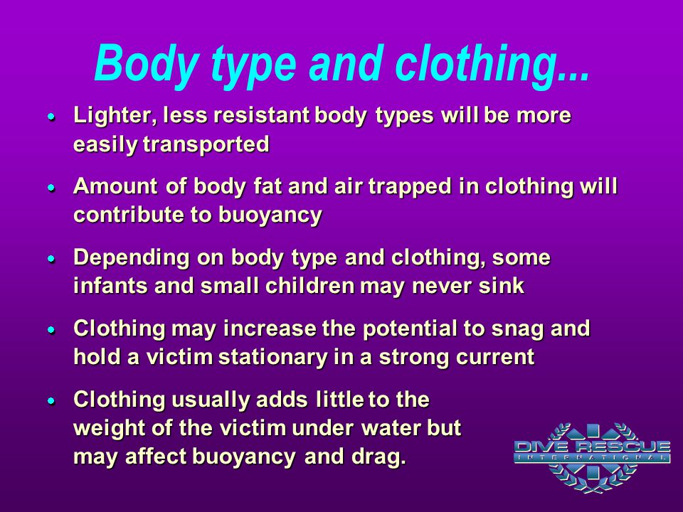 Body type and clothing... Lighter, less resistant body types will be more easily transported.