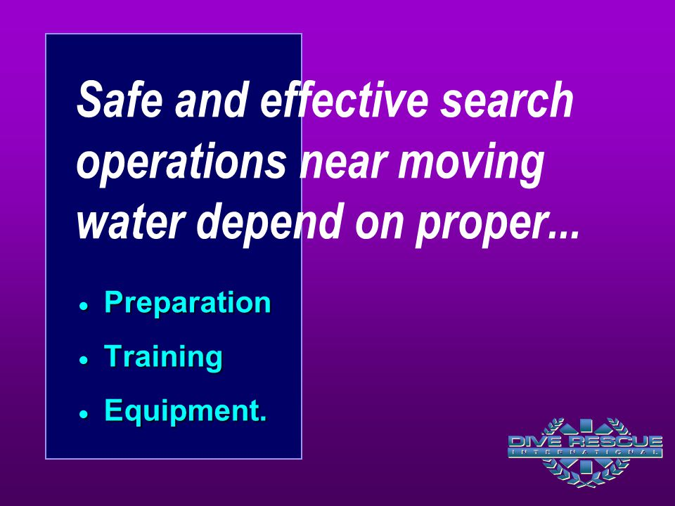 Safe and effective search operations near moving water depend on proper...