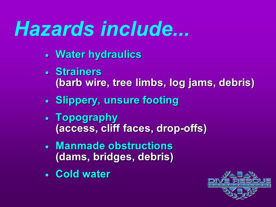 Hazards include... Water hydraulics