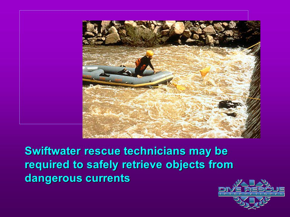 Swiftwater rescue technicians may be required to safely retrieve objects from dangerous currents