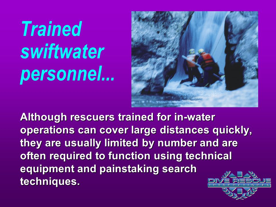 Trained swiftwater personnel...