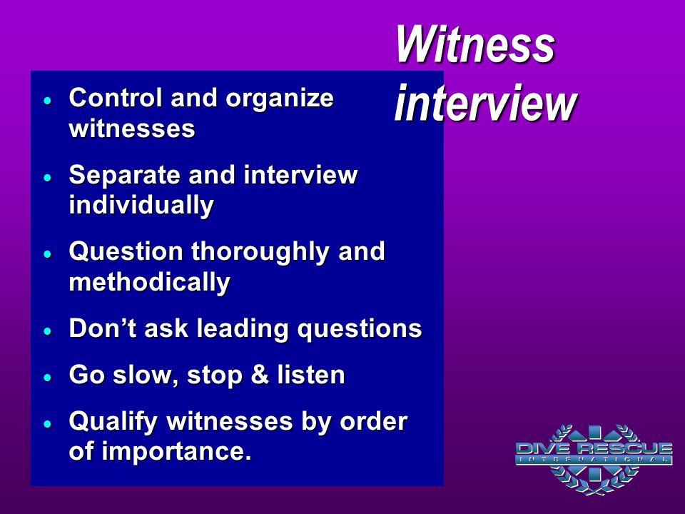 Witness interview Control and organize witnesses
