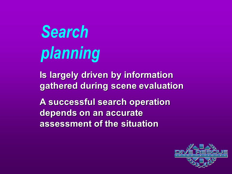 Search planning Is largely driven by information gathered during scene evaluation.