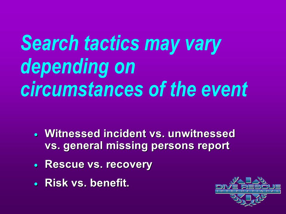 Search tactics may vary depending on circumstances of the event
