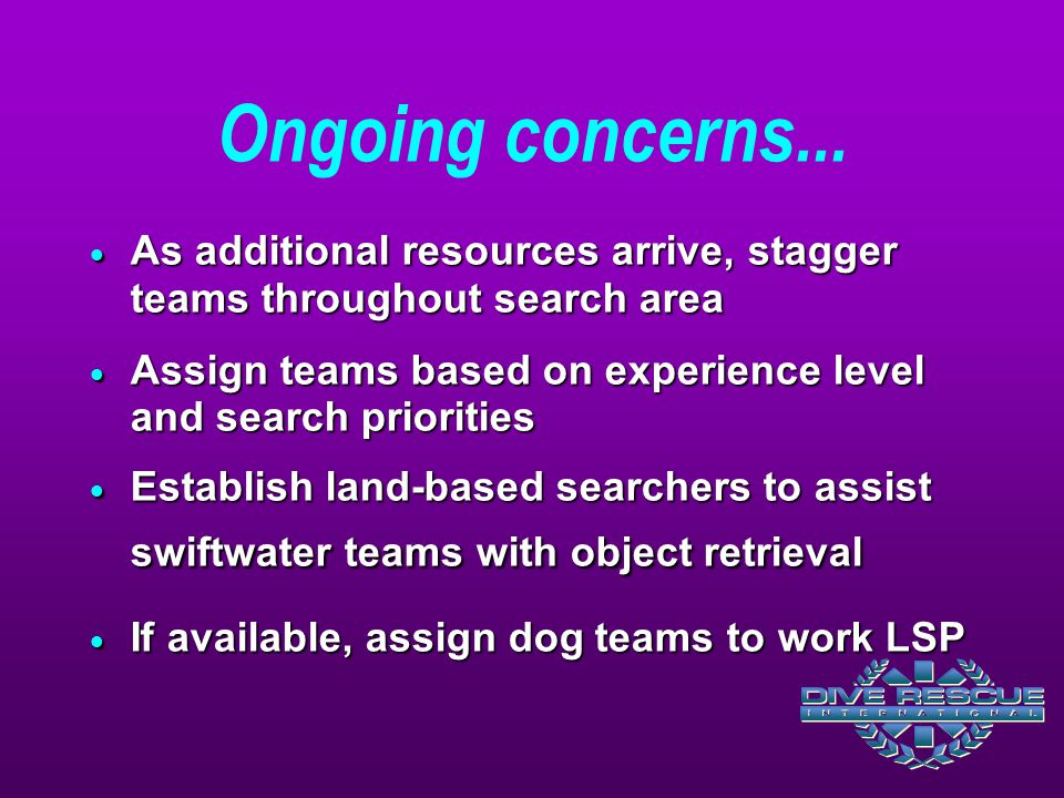 Ongoing concerns... As additional resources arrive, stagger teams throughout search area.