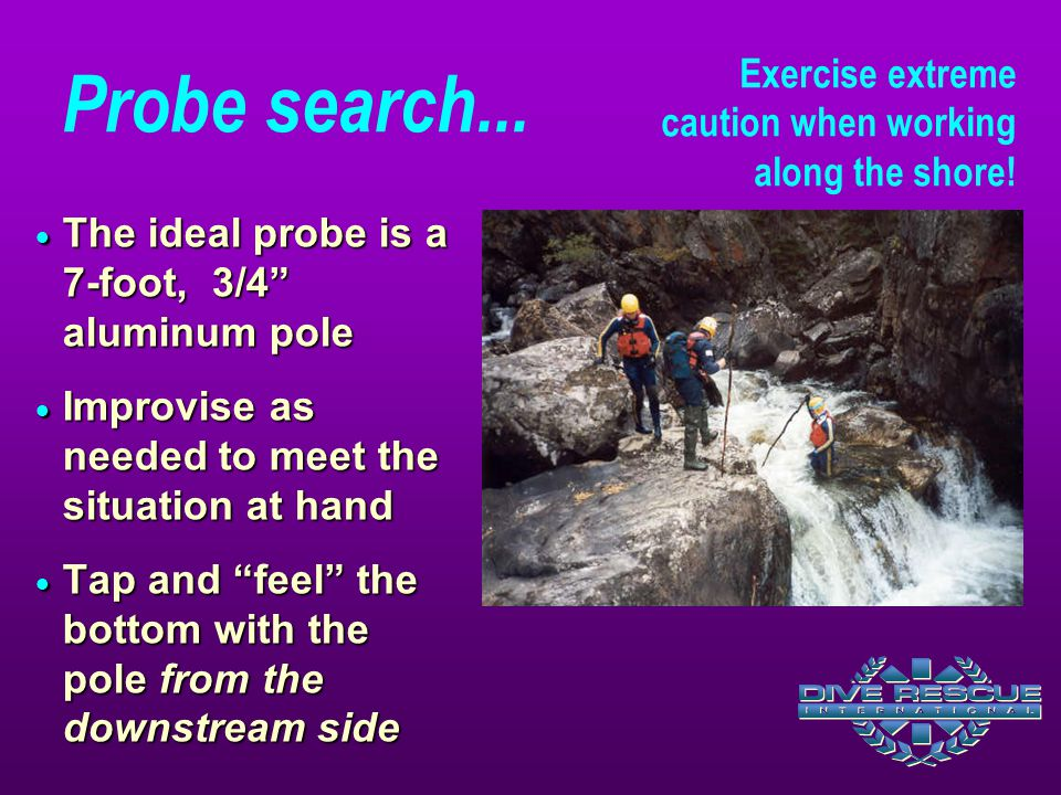 Probe search... Exercise extreme caution when working along the shore!