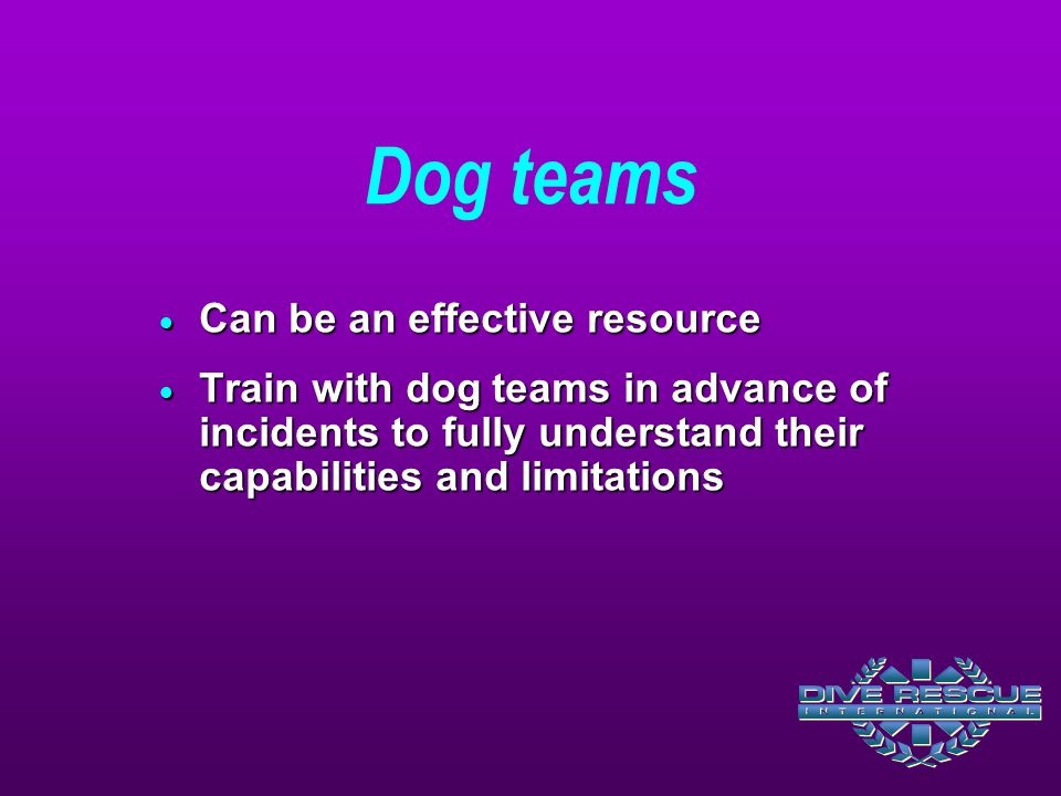 Dog teams Can be an effective resource