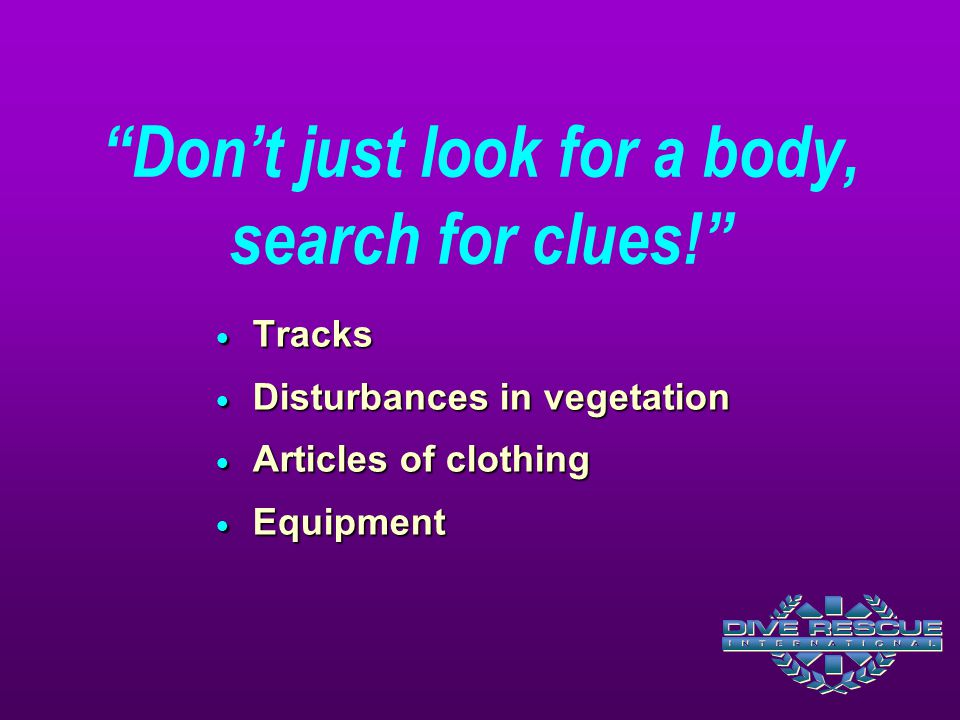 Don't just look for a body, search for clues!