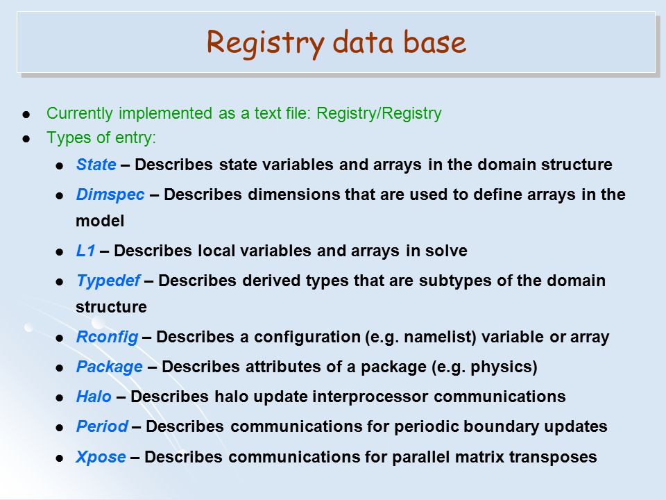 Registry data base Currently implemented as a text file: Registry/Registry. Types of entry: