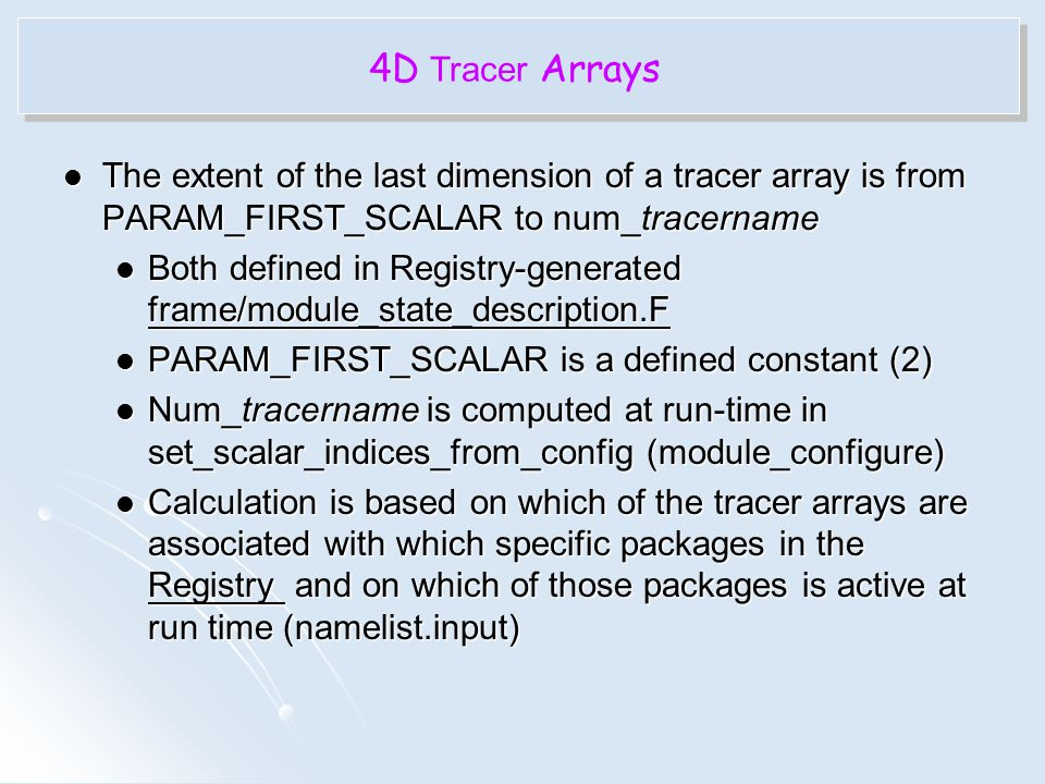 4D Tracer Arrays The extent of the last dimension of a tracer array is from PARAM_FIRST_SCALAR to num_tracername.