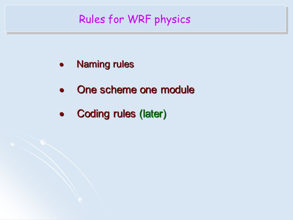Rules for WRF physics One scheme one module Coding rules (later)