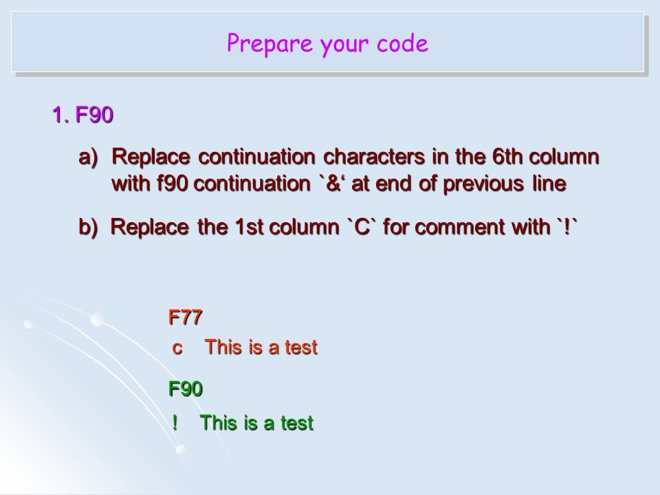 Prepare your code 1. F90. Replace continuation characters in the 6th column with f90 continuation `&' at end of previous line.