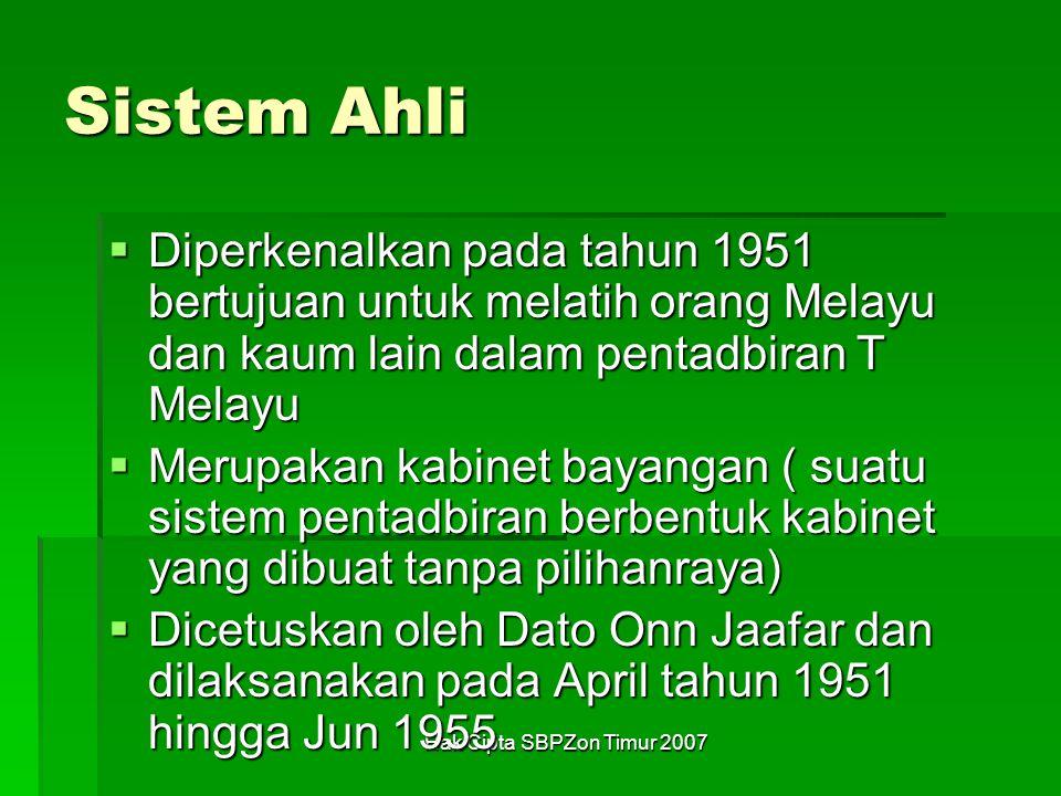 Sistem Ahli Diperkenalkan pada tahun 1951 bertujuan untuk melatih orang Melayu dan kaum lain dalam pentadbiran T Melayu.