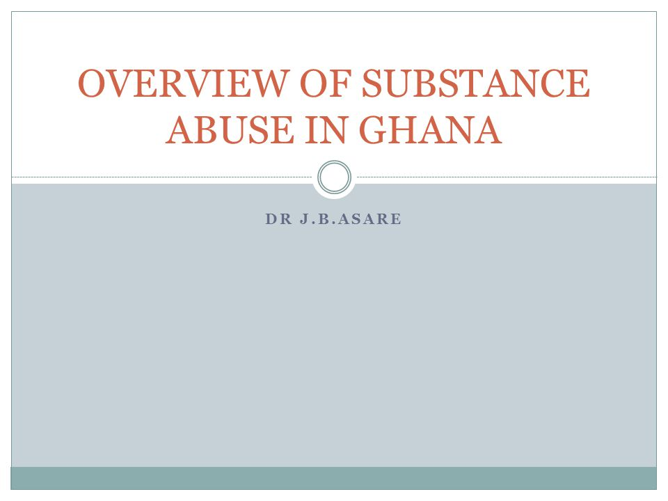 OVERVIEW OF SUBSTANCE ABUSE IN GHANA