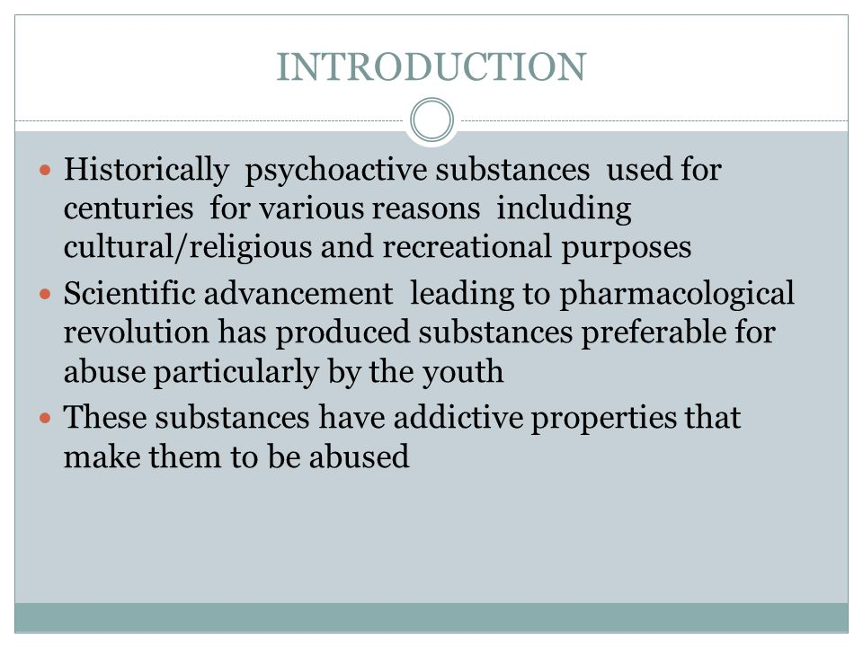 INTRODUCTION Historically psychoactive substances used for centuries for various reasons including cultural/religious and recreational purposes.