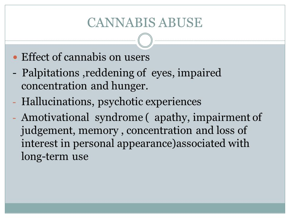 CANNABIS ABUSE Effect of cannabis on users