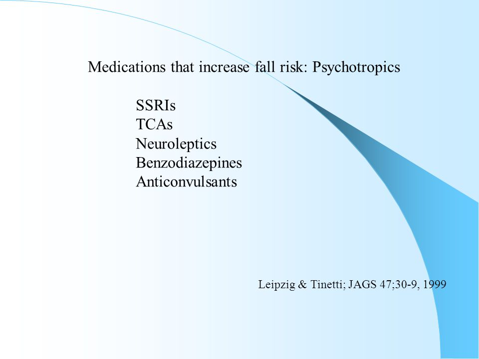 Medications that increase fall risk: Psychotropics SSRIs TCAs