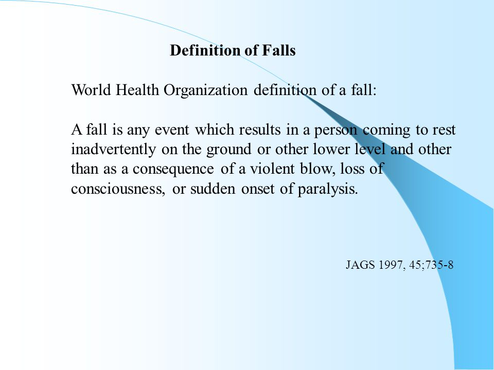 World Health Organization definition of a fall: