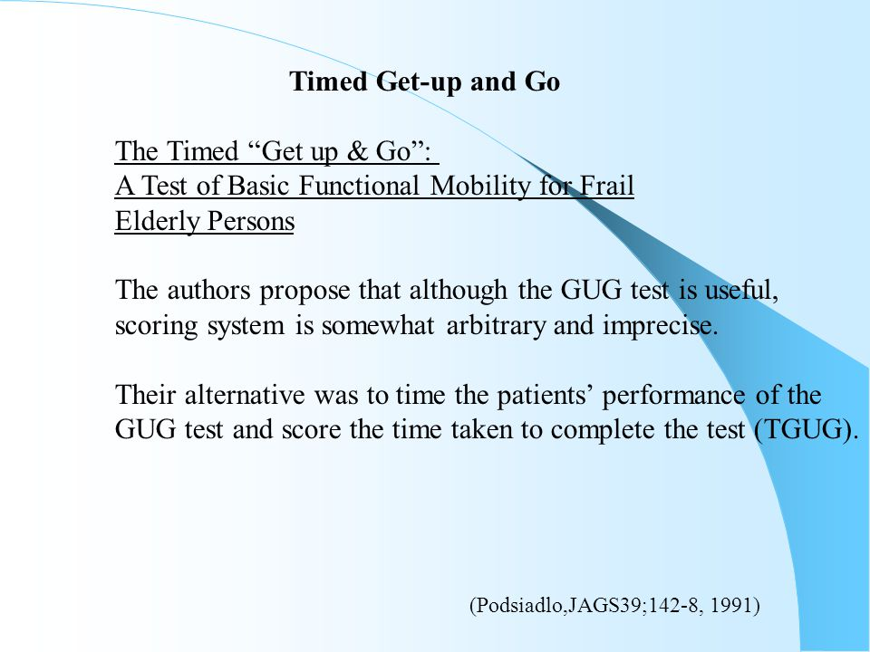 Timed Get-up and Go The Timed Get up & Go : A Test of Basic Functional Mobility for Frail. Elderly Persons.
