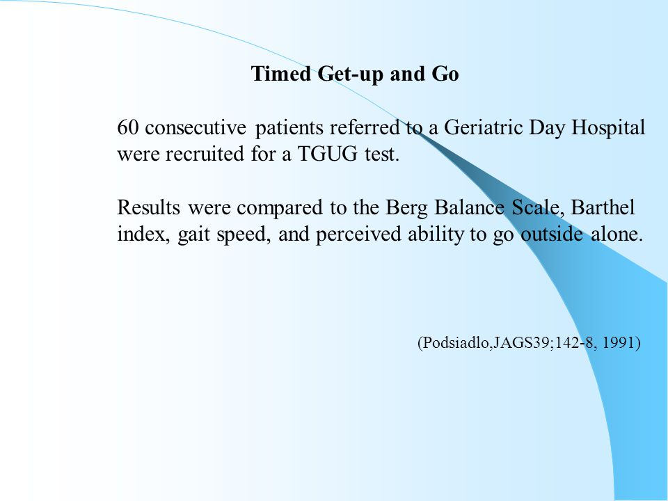 Timed Get-up and Go 60 consecutive patients referred to a Geriatric Day Hospital. were recruited for a TGUG test.