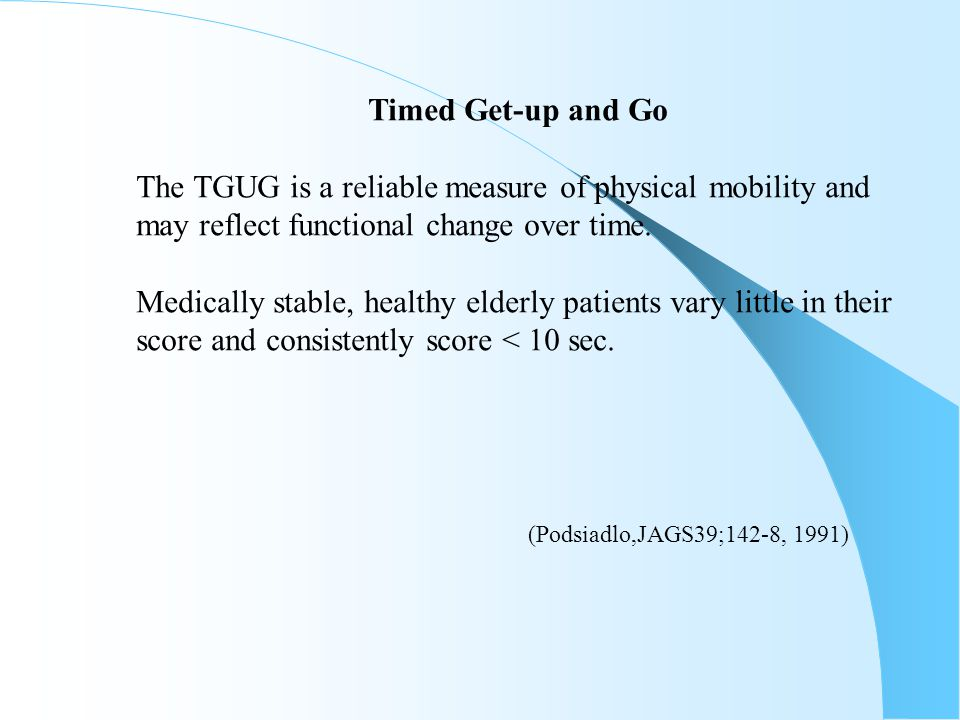 Timed Get-up and Go The TGUG is a reliable measure of physical mobility and. may reflect functional change over time.