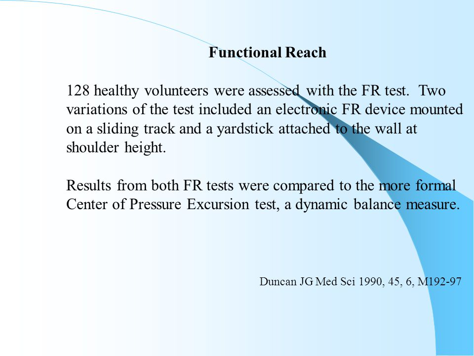 Functional Reach 128 healthy volunteers were assessed with the FR test. Two. variations of the test included an electronic FR device mounted.