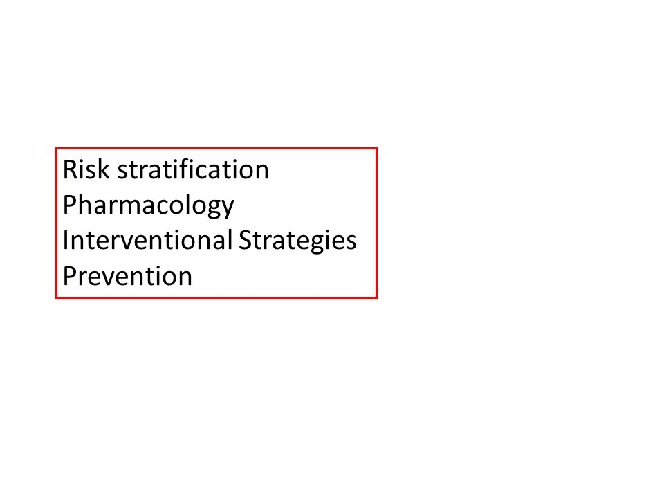 Risk stratification Pharmacology Interventional Strategies Prevention