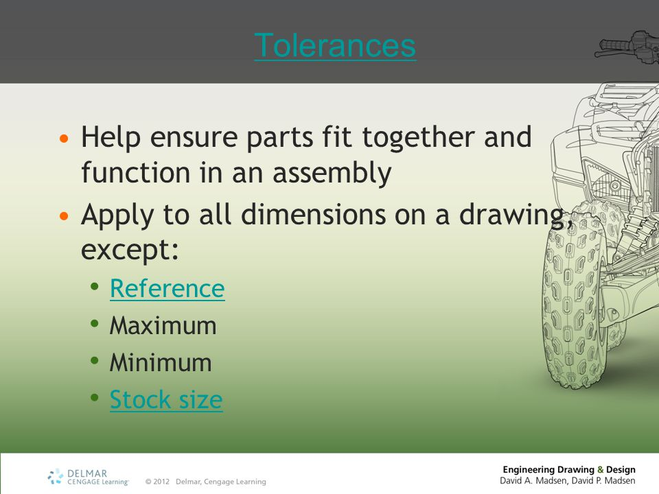 Tolerances Help ensure parts fit together and function in an assembly