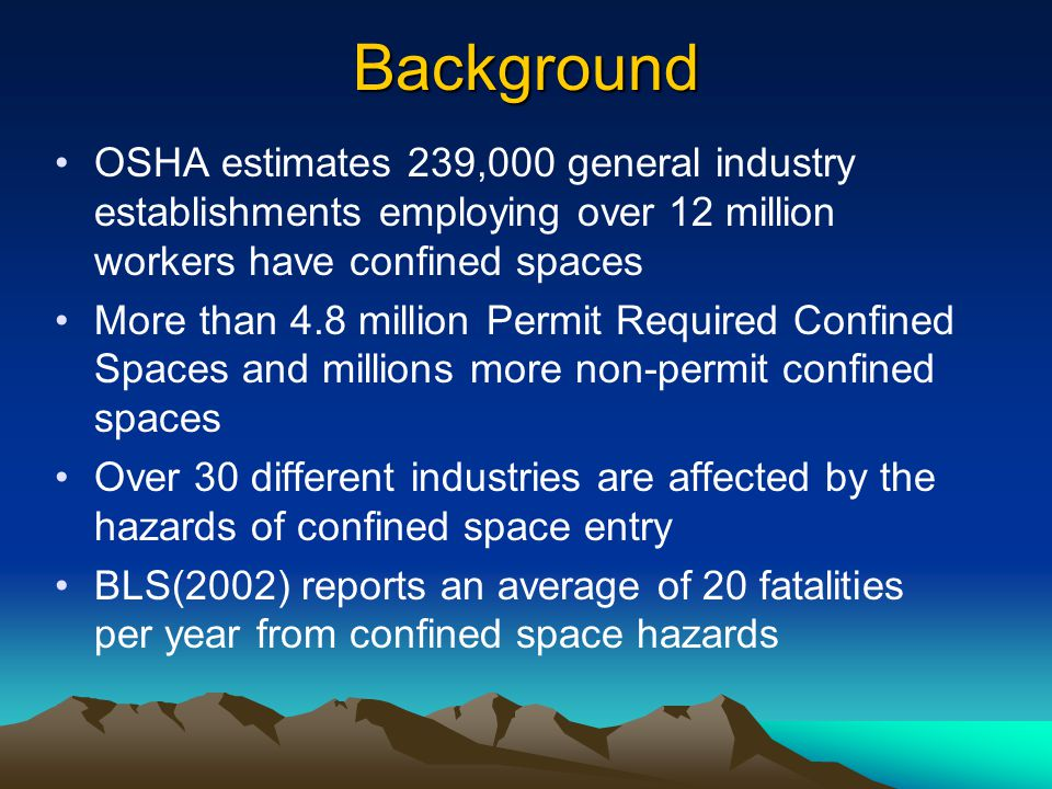 Background OSHA estimates 239,000 general industry establishments employing over 12 million workers have confined spaces.