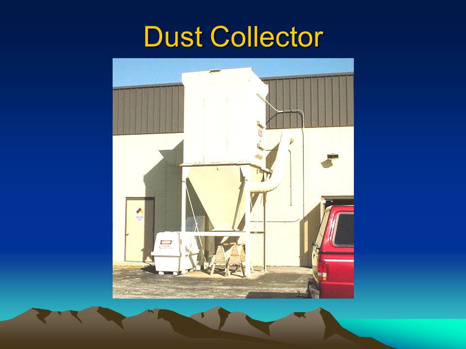 Dust Collector Dust collectors have to be entered to change out the bags.