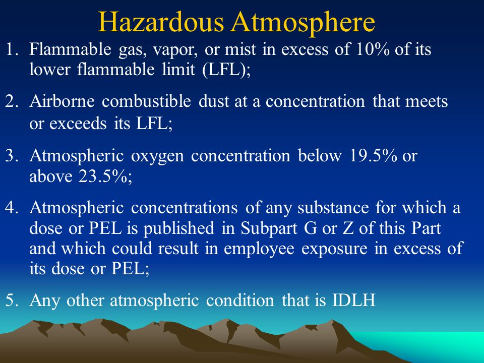 Hazardous Atmosphere Flammable gas, vapor, or mist in excess of 10% of its lower flammable limit (LFL);