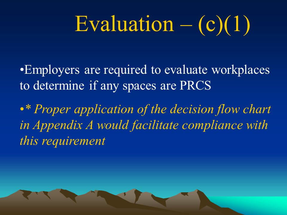 Evaluation – (c)(1) Employers are required to evaluate workplaces to determine if any spaces are PRCS.