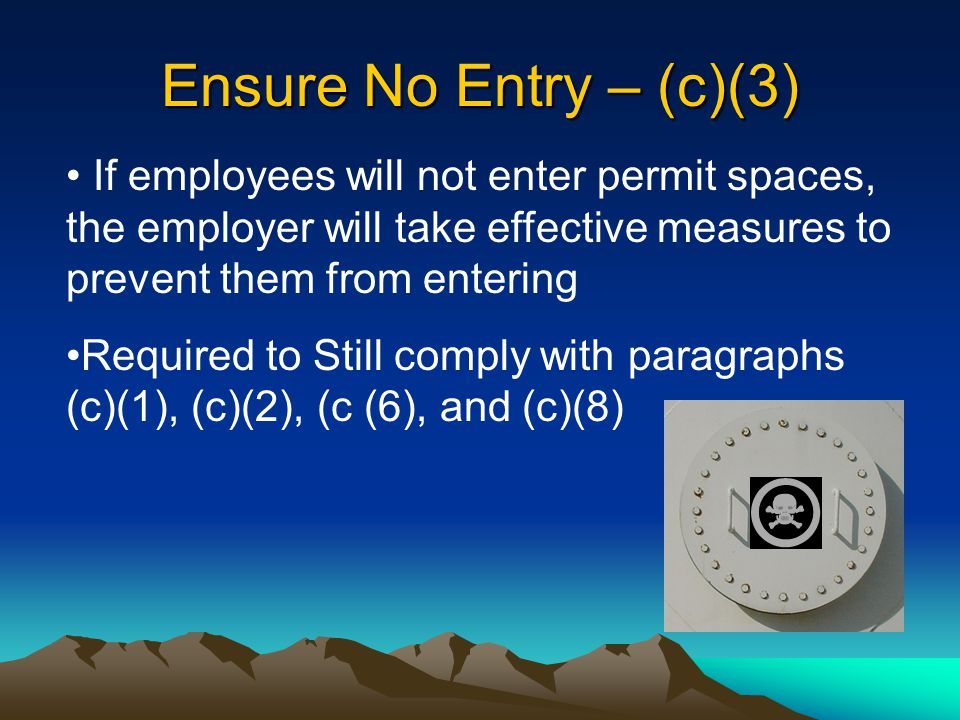 Ensure No Entry – (c)(3) If employees will not enter permit spaces, the employer will take effective measures to prevent them from entering.