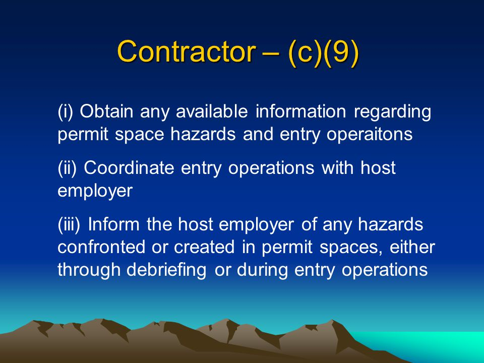 Contractor – (c)(9) (i) Obtain any available information regarding permit space hazards and entry operaitons.