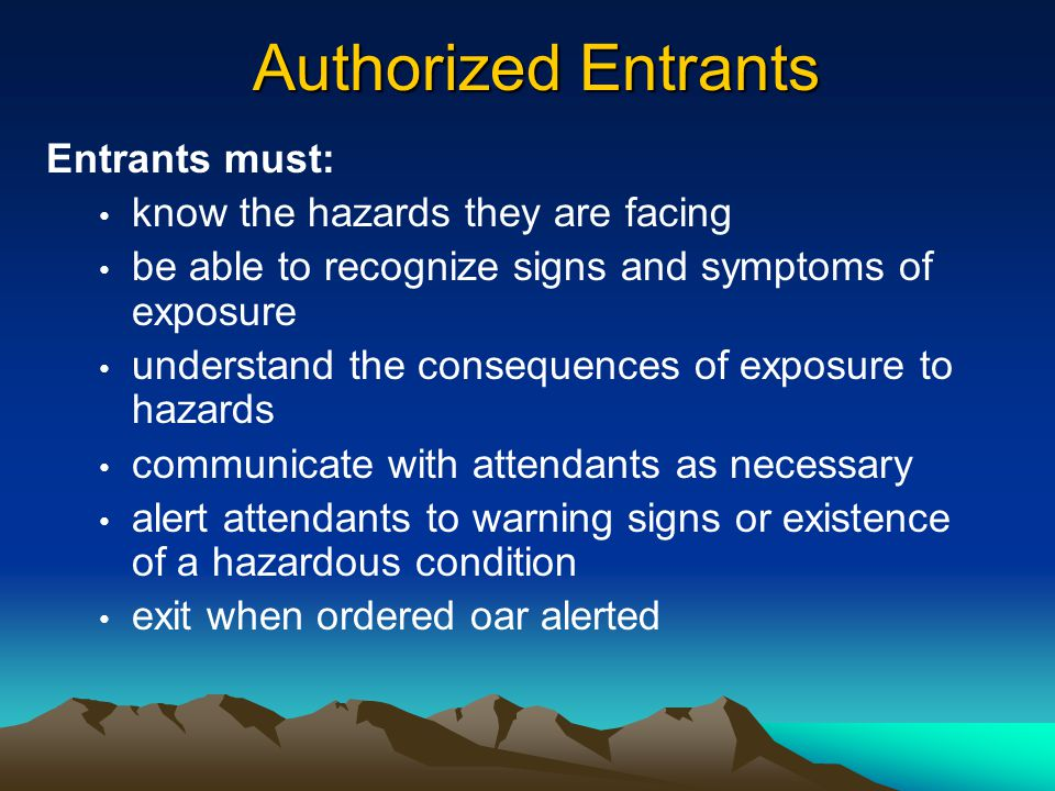 Authorized Entrants Entrants must: know the hazards they are facing