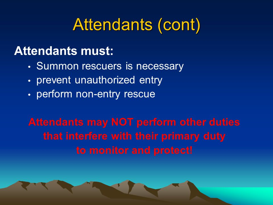 Attendants (cont) Attendants must: Summon rescuers is necessary