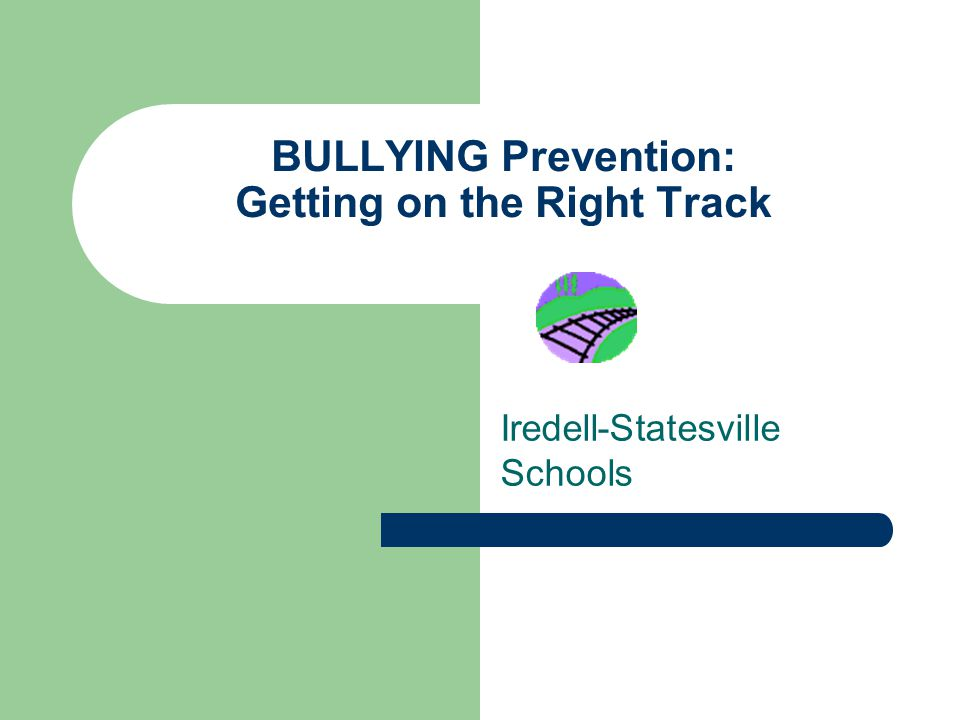 BULLYING Prevention: Getting on the Right Track