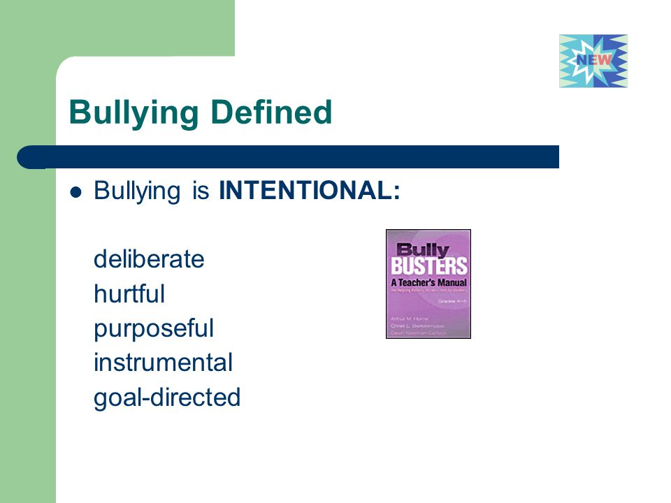 Bullying Defined Bullying is INTENTIONAL: deliberate hurtful