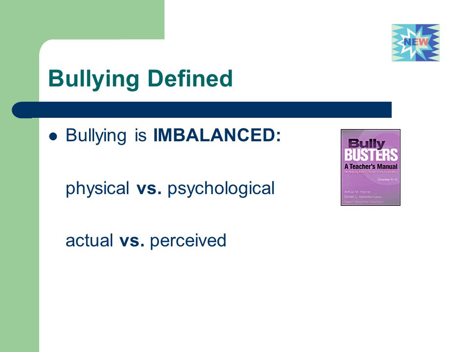 Bullying Defined Bullying is IMBALANCED: physical vs. psychological