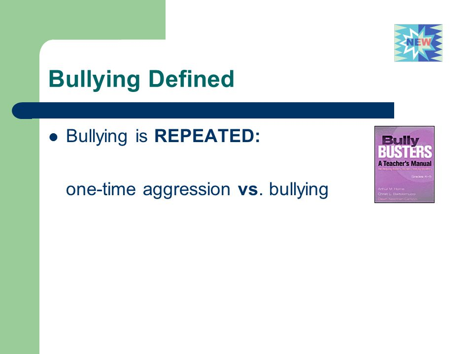 Bullying Defined Bullying is REPEATED: