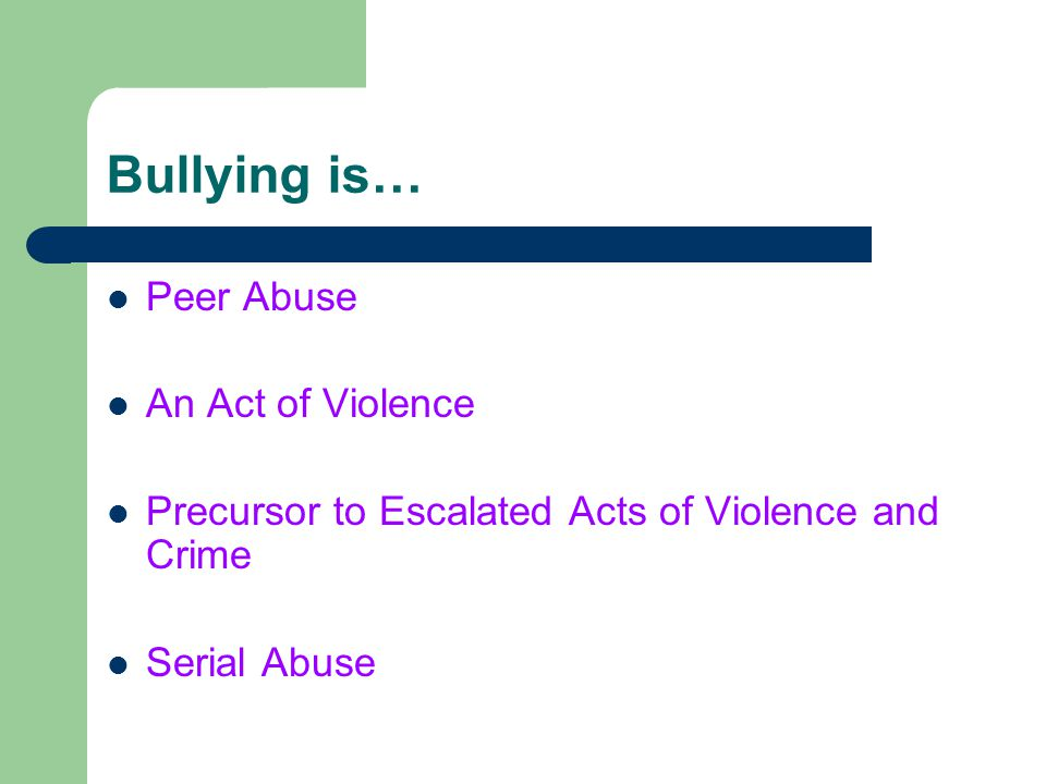 Bullying is… Peer Abuse An Act of Violence