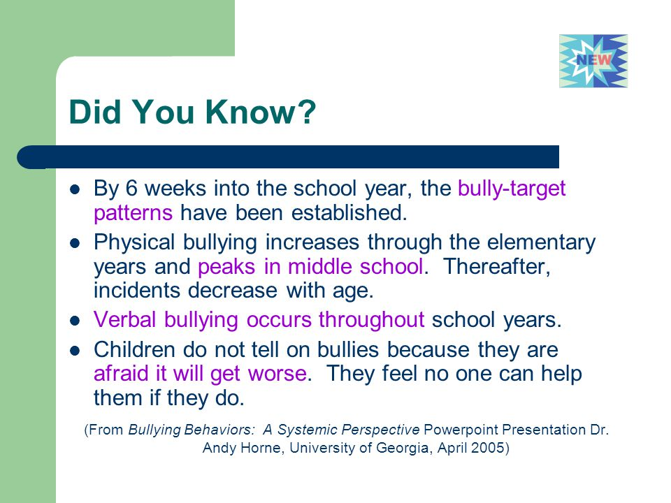 Did You Know By 6 weeks into the school year, the bully-target patterns have been established.