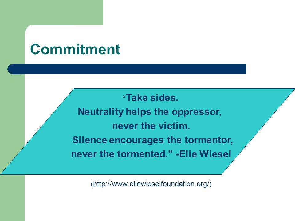 Commitment Neutrality helps the oppressor, never the victim.