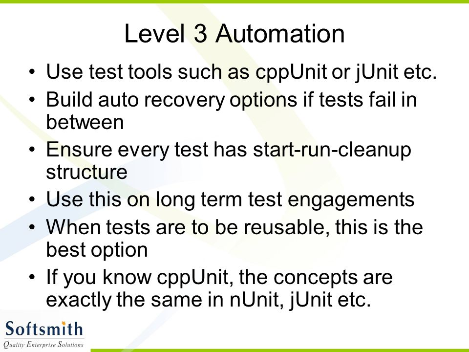 Level 3 Automation Use test tools such as cppUnit or jUnit etc.