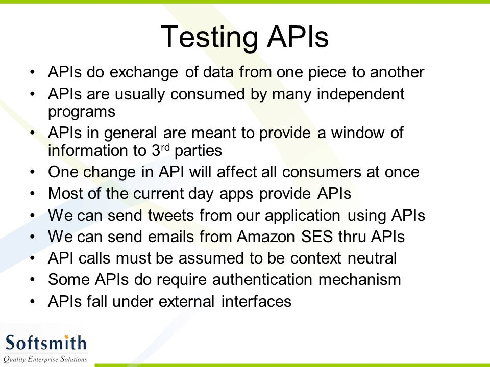 Testing APIs APIs do exchange of data from one piece to another