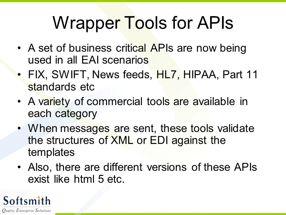 Wrapper Tools for APIs A set of business critical APIs are now being used in all EAI scenarios.