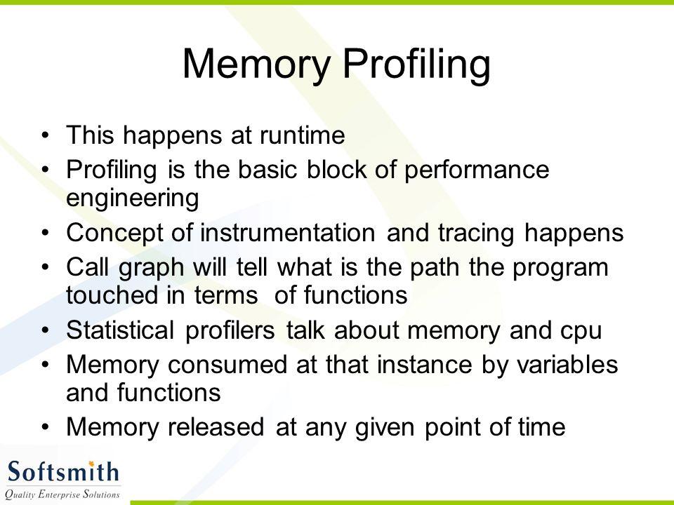 Memory Profiling This happens at runtime